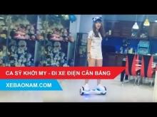 Khách hàng mua xe điện 2 bánh tự cân bằng - Ca sĩ Khởi My| Xebaonam.com